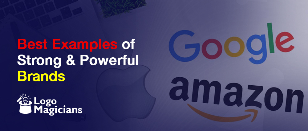 5 Best Examples of Strong & Powerful Brands