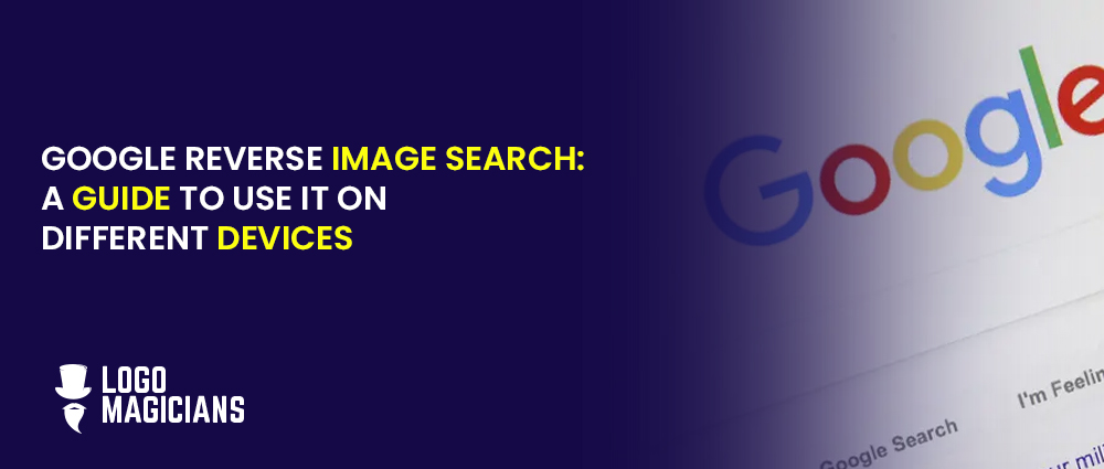 GOOGLE REVERSE IMAGE SEARCH A GUIDE TO USE IT ON DIFFERENT DEVICES