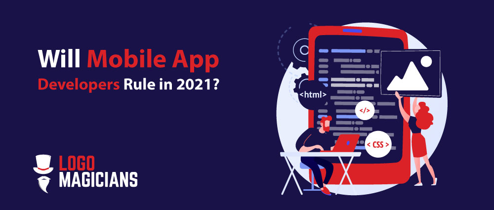 Will Mobile App Developers Rule in 2021