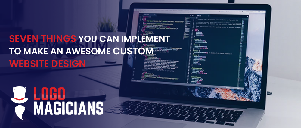 Seven Things You Can Implement To Make An Awesome Custom Website Design