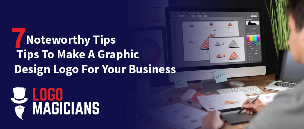 7-Noteworthy-Tips-To-Make-A-Graphic-Design-Logo-For-Your-Business