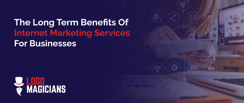 The-Long-Term-Benefits-Of-Internet-Marketing-Services-For-Businesses