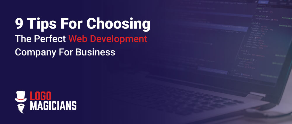 9 Tips For Choosing The Perfect Web Development Company For Business